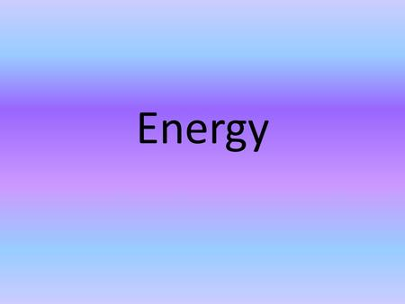Energy. What is Energy Energy is the ability to cause change or do work TYPES – Electrical – Chemical – Radiant – Thermal – Mechanical – Thermal – Nuclear.