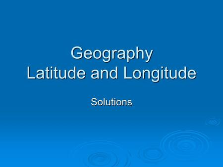 Geography Latitude and Longitude Solutions. Latitude lines Run East to West Parallel to the Equator Measures degrees North or South of the Equator.