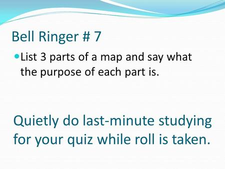 Quietly do last-minute studying for your quiz while roll is taken.