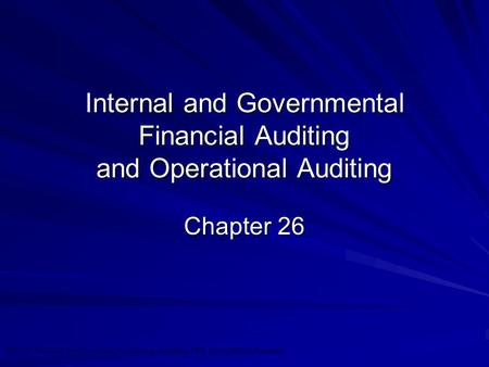 ©2010 Prentice Hall Business Publishing, Auditing 13/e, Arens/Elder/Beasley 26 - 1 Internal and Governmental Financial Auditing and Operational Auditing.