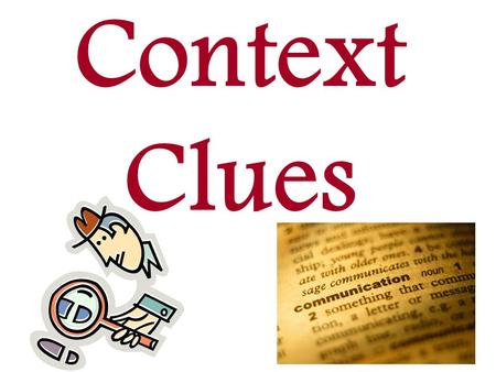Context Clues. When you come to a word you do not understand look at the words surrounding to help give you clues to the unknown word. Underline context.