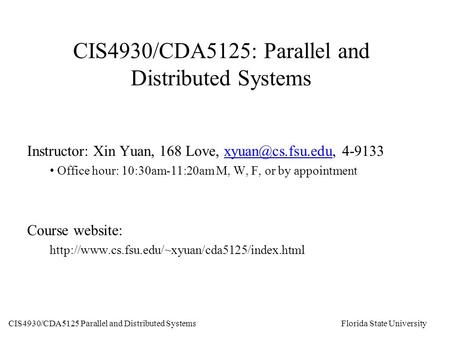 CIS4930/CDA5125 Parallel and Distributed Systems Florida State University CIS4930/CDA5125: Parallel and Distributed Systems Instructor: Xin Yuan, 168 Love,