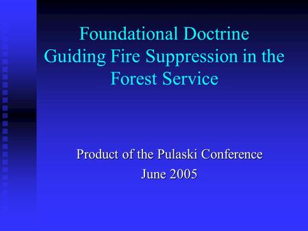 Foundational Doctrine Guiding Fire Suppression in the Forest Service Product of the Pulaski Conference June 2005.