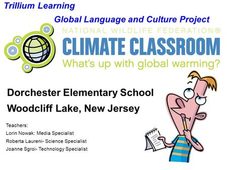 Teachers: Lorin Nowak: Media Specialist Roberta Laureni- Science Specialist Joanne Sgroi- Technology Specialist Trillium Learning Global Language and Culture.