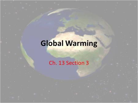 Global Warming Ch. 13 Section 3. Sunlight enters Earth's atmosphere Earth's surface radiates heat back to the atmosphere – Some heat escapes – Some heat.