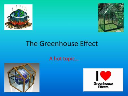 The Greenhouse Effect A hot topic…. Energy that drives the Greenhouse Effect starts as solar energy from the sun. The shortwave thermal energy reaches.