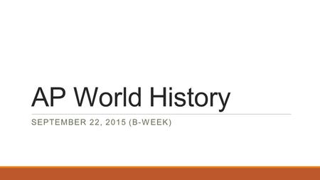 AP World History SEPTEMBER 22, 2015 (B-WEEK). Warm Up – September 22, 2015 During the period of the Late Roman Empire, Christianity: A.Experienced a change.