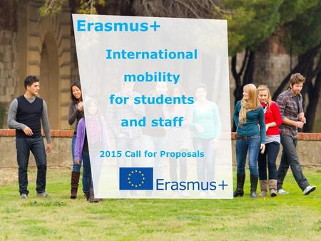 Date: in 12 pts Education and Culture International mobility for students and staff 2015 Call for Proposals.