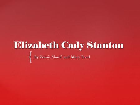 { Elizabeth Cady Stanton By Zeenie Sharif and Mary Bond.