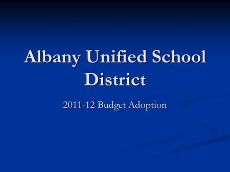 Albany Unified School District 2011-12 Budget Adoption.