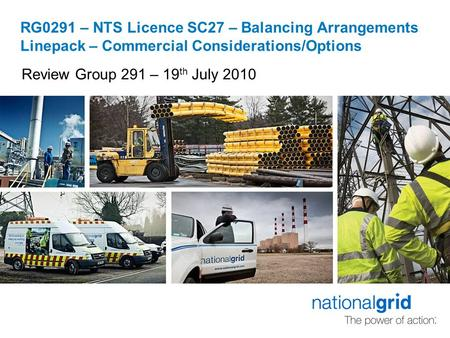 RG0291 – NTS Licence SC27 – Balancing Arrangements Linepack – Commercial Considerations/Options Review Group 291 – 19 th July 2010.