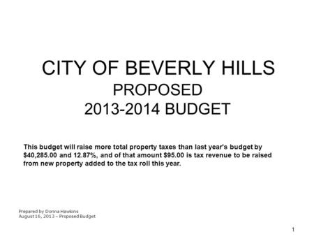 1 CITY OF BEVERLY HILLS PROPOSED 2013-2014 BUDGET Prepared by Donna Hawkins August 16, 2013 – Proposed Budget This budget will raise more total property.
