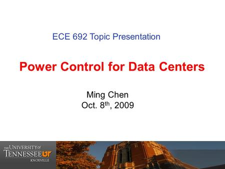 <strong>Power</strong> <strong>Control</strong> for Data Centers Ming Chen Oct. 8 th, 2009 ECE 692 Topic Presentation.