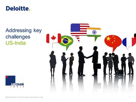 Addressing key challenges 1©2015 Deloitte Touche Tohmatsu <strong>India</strong> Private Limited. US-<strong>India</strong>.