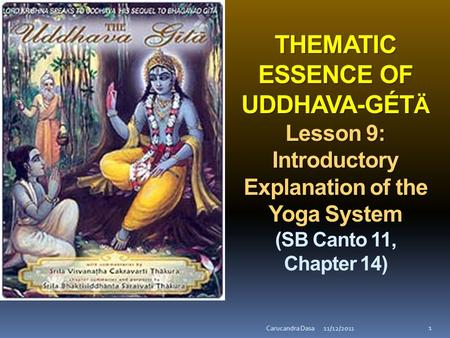 THEMATIC ESSENCE OF UDDHAVA-GÉT Ä Lesson 9: Introductory Explanation of the Yoga System THEMATIC ESSENCE OF UDDHAVA-GÉT Ä Lesson 9: Introductory Explanation.