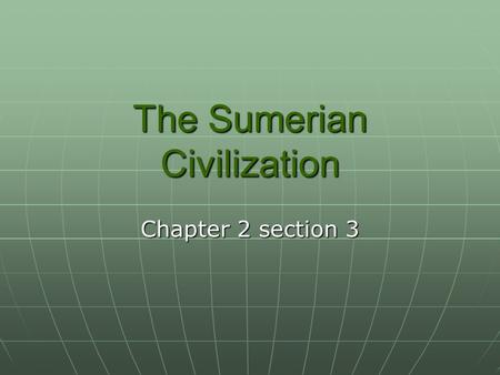 The Sumerian Civilization Chapter 2 section 3. Review Section 2 What happened to you in the afterlife? What happened to you in the afterlife? Who was.