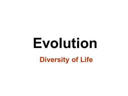 Evolution Diversity of Life. History of Evolutionary Thought.