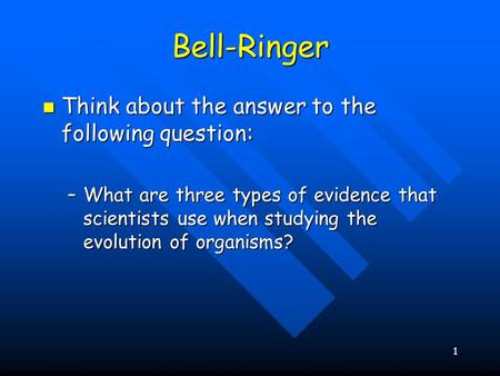 Bell-Ringer Think about the answer to the following question: Think about the answer to the following question: –What are three types of evidence that.