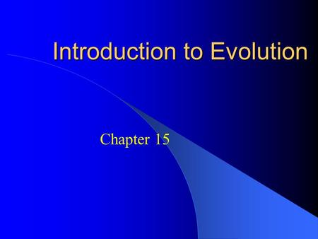 Introduction to Evolution Chapter 15. DO NOW !!! What is the connection between the words EVOLUTION AND REVOLUTION.