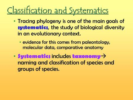 Classification and Systematics Tracing phylogeny is one of the main goals of systematics, the study of biological diversity in an evolutionary context.