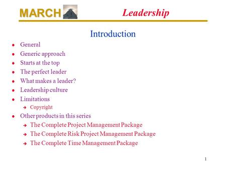 MARCH 1 Leadership Introduction l General l Generic approach l Starts at the top l The perfect leader l What makes a leader? l Leadership culture l Limitations.