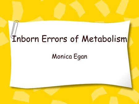 Inborn Errors of Metabolism Monica Egan. Video Links Part 1: –http://www.youtube.com/watch?v=Zy5Mwyj xWwY&feature=plcphttp://www.youtube.com/watch?v=Zy5Mwyj.