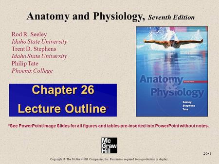 26-1 Anatomy <strong>and</strong> Physiology, Seventh Edition Rod R. Seeley Idaho State University Trent D. Stephens Idaho State University Philip Tate Phoenix College.