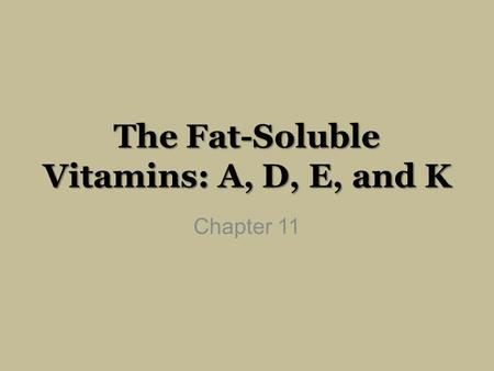 The Fat-Soluble <strong>Vitamins</strong>: A, D, E, and K Chapter 11.