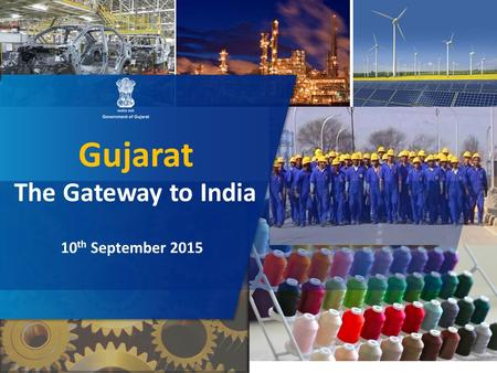 Gujarat The Gateway to <strong>India</strong> 10 th September 2015.