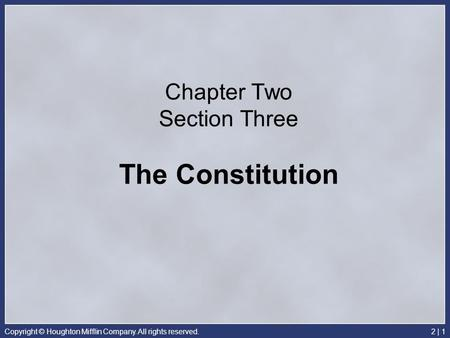 Copyright © Houghton Mifflin Company. All rights reserved.2 | 1 Chapter Two Section Three The Constitution.