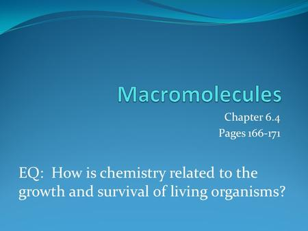 Chapter 6.4 Pages 166-171 EQ: How is chemistry related to the growth and survival of living organisms?