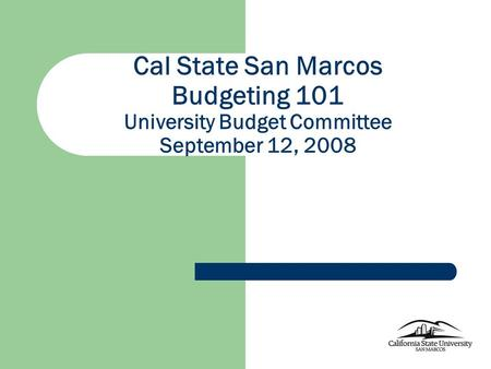 Cal State San Marcos Budgeting 101 University Budget Committee September 12, 2008.