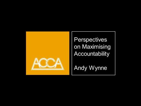 Perspectives on Maximising Accountability Andy Wynne.