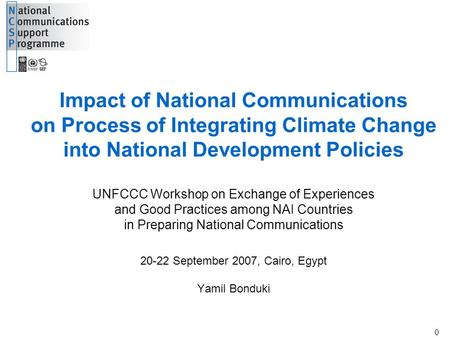 UNDP-GEF Adaptation 0 0 Impact of National Communications on Process of Integrating Climate Change into National Development Policies UNFCCC Workshop on.