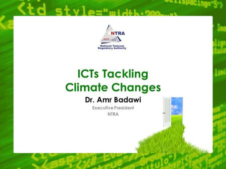 ICTs Tackling Climate Changes Dr. Amr Badawi Executive President NTRA.