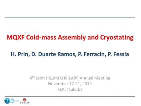 MQXF Cold-mass Assembly and Cryostating H. Prin, D. Duarte Ramos, P. Ferracin, P. Fessia 4 th Joint HiLumi LHC-LARP Annual Meeting November 17-21, 2014.