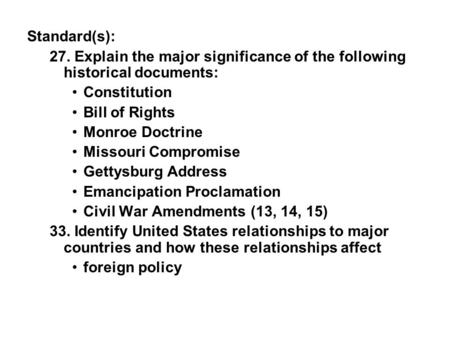 Standard(s): 27. Explain the major significance of the following historical documents: Constitution Bill of Rights Monroe Doctrine Missouri Compromise.