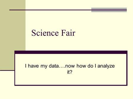 Science Fair I have my data….now how do I analyze it?