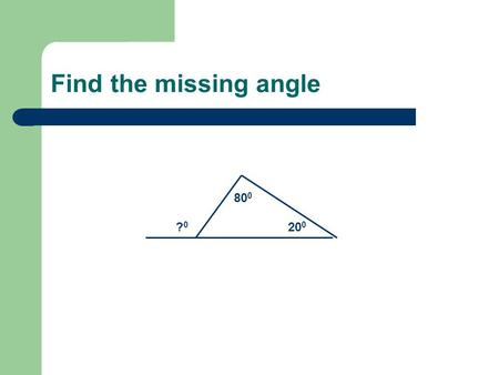 Find the missing angle 80 0 20 0 ?0?0. Special Segments in Triangles.
