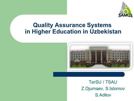 Quality Assurance Systems in Higher Education in Uzbekistan TerSU / TSAU Z.Djumaev, S.Islomov S.Adilov.
