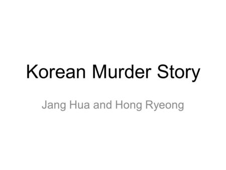 Korean Murder Story Jang Hua and Hong Ryeong. Comic book, Book, Movie and Drama are made from Jang hua and Hong ryeong story.