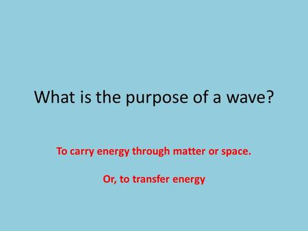 What is the purpose of a wave?
