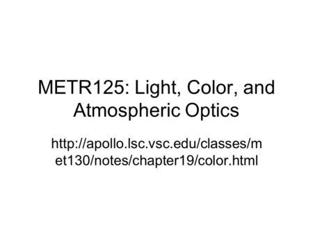 METR125: Light, Color, and Atmospheric Optics  et130/notes/chapter19/color.html.