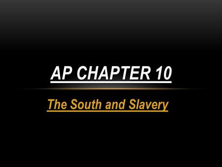 The South and Slavery AP CHAPTER 10. COTTON AND EXPANSION IN THE OLD SOUTHWEST The South was the ideal place to grow cotton Eli Whitney's Cotton Gin made.