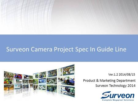 Surveon Camera Project Spec In Guide Line Product & Marketing Department Surveon Technology 2014 Ver.1.2 2014/08/15.