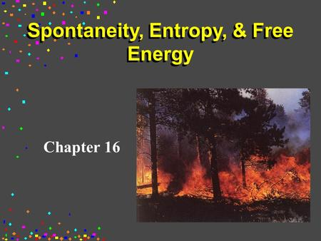 Spontaneity, Entropy, & Free Energy Chapter 16. 1st Law of Thermodynamics The first law of thermodynamics is a statement of the law of conservation of.