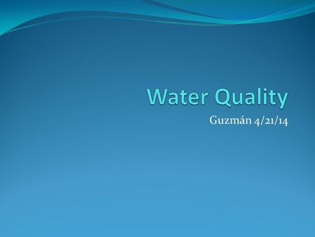 Guzmán 4/21/14. Dissolved Oxygen The amount of oxygen gas dissolved in liquid water Essential for maintenance of healthy lakes and rivers because all.