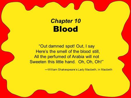 "Chapter 10 <strong>Blood</strong> ""Out damned spot! Out, I say Here's the smell of the <strong>blood</strong> still, All the perfumed of Arabia will not Sweeten this little hand. Oh, Oh,"