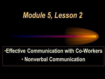 Module 5, Lesson 2 Effective Communication with Co-Workers Nonverbal Communication.