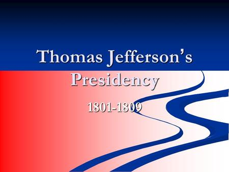Thomas Jefferson ' s Presidency 1801-1809. The Beginning March 4, 1801 March 4, 1801 Thomas Jefferson is the first President inaugurated in the new capital.